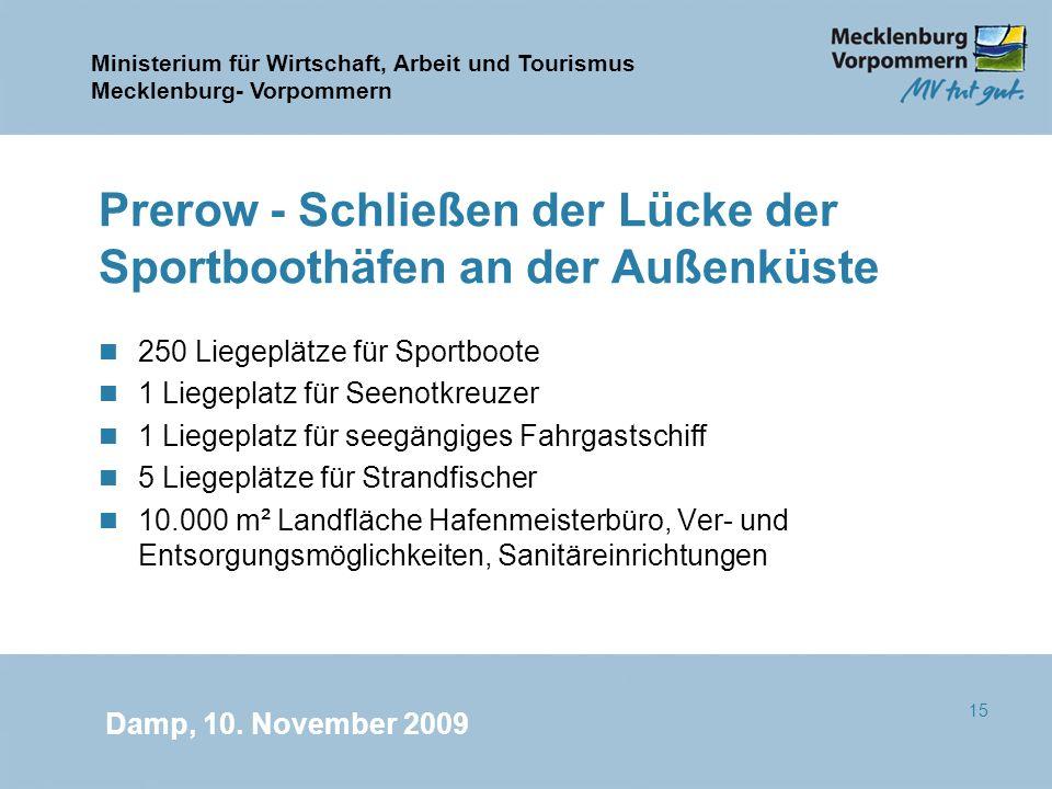 Ministerium für Wirtschaft, Arbeit und Tourismus Mecklenburg- Vorpommern Damp, 10. November 2009 15 Prerow - Schließen der Lücke der Sportboothäfen an