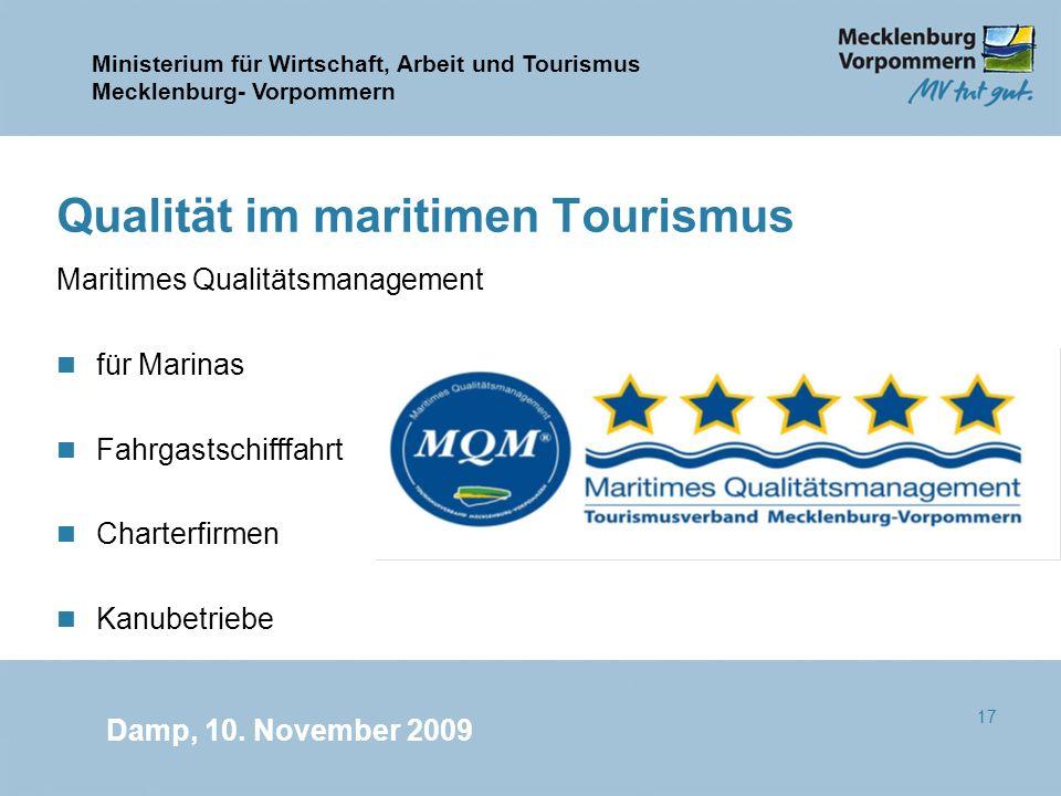 Ministerium für Wirtschaft, Arbeit und Tourismus Mecklenburg- Vorpommern Damp, 10. November 2009 17 Qualität im maritimen Tourismus Maritimes Qualität