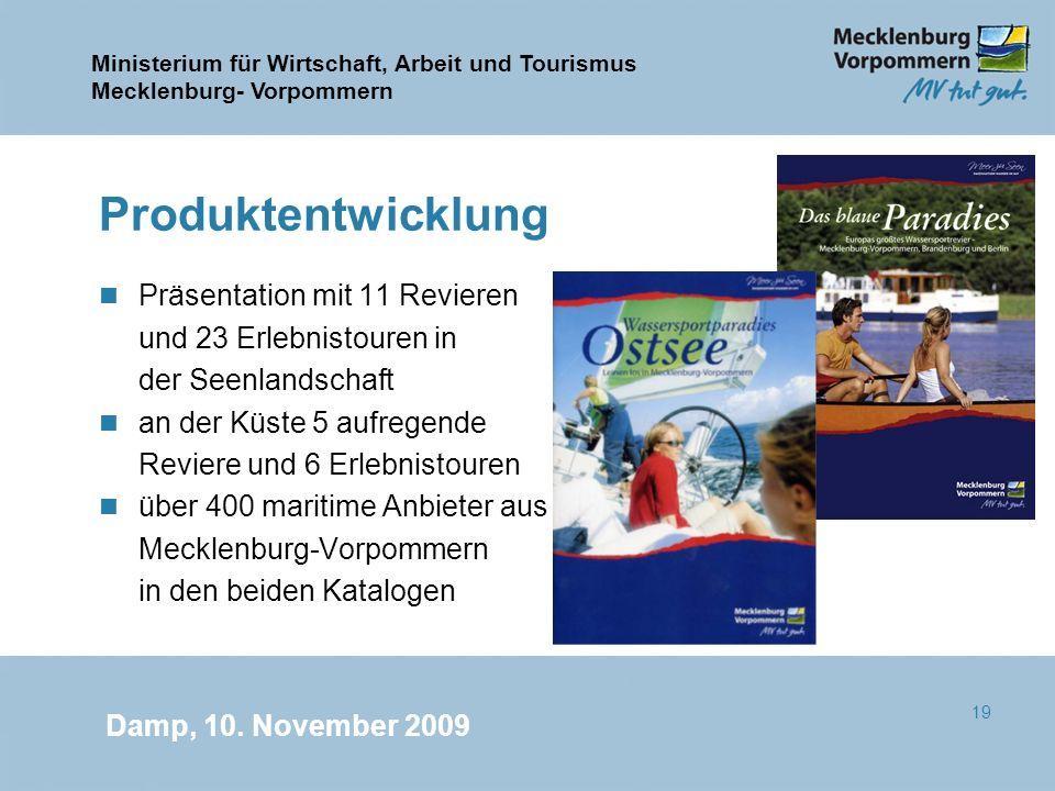 Ministerium für Wirtschaft, Arbeit und Tourismus Mecklenburg- Vorpommern Damp, 10. November 2009 19 Produktentwicklung n Präsentation mit 11 Revieren