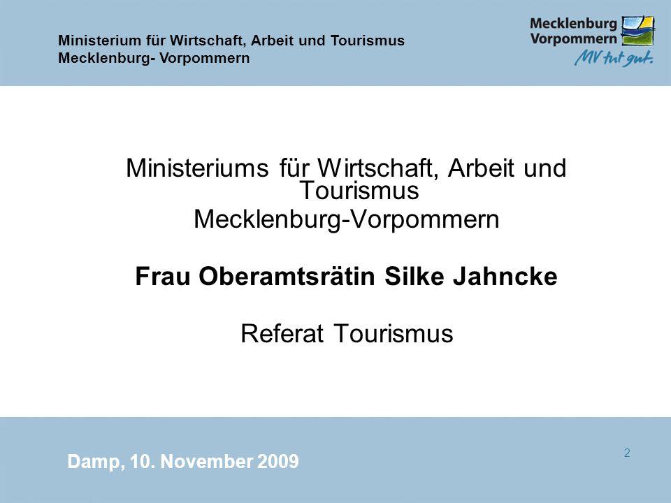 Ministerium für Wirtschaft, Arbeit und Tourismus Mecklenburg- Vorpommern Damp, 10. November 2009 2 Ministeriums für Wirtschaft, Arbeit und Tourismus M