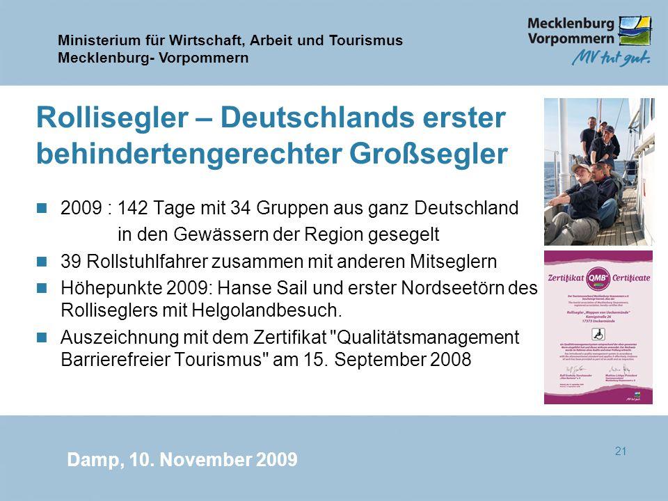 Ministerium für Wirtschaft, Arbeit und Tourismus Mecklenburg- Vorpommern Damp, 10. November 2009 21 Rollisegler – Deutschlands erster behindertengerec