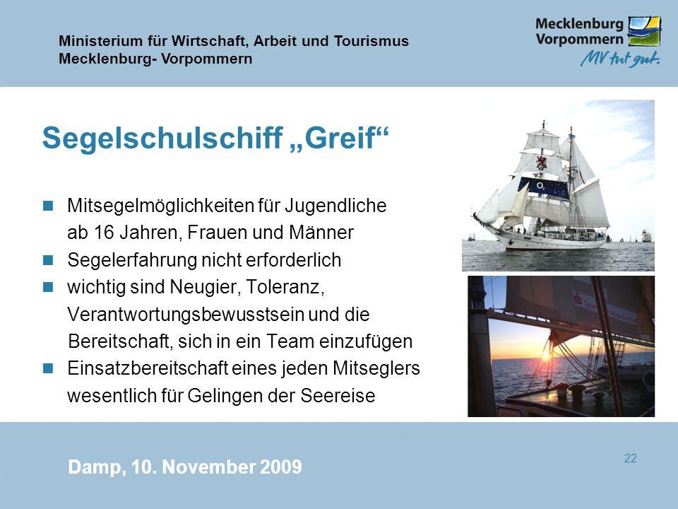 Ministerium für Wirtschaft, Arbeit und Tourismus Mecklenburg- Vorpommern Damp, 10. November 2009 22 Segelschulschiff Greif n Mitsegelmöglichkeiten für