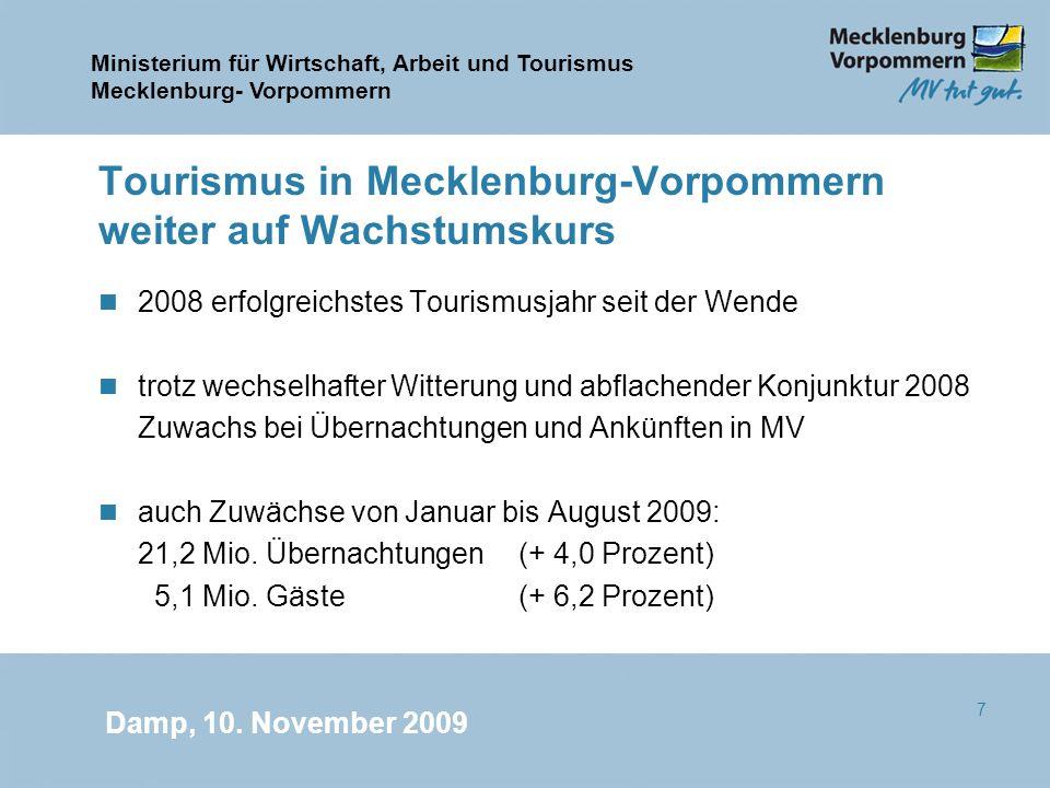 Ministerium für Wirtschaft, Arbeit und Tourismus Mecklenburg- Vorpommern Damp, 10. November 2009 7 Tourismus in Mecklenburg-Vorpommern weiter auf Wach