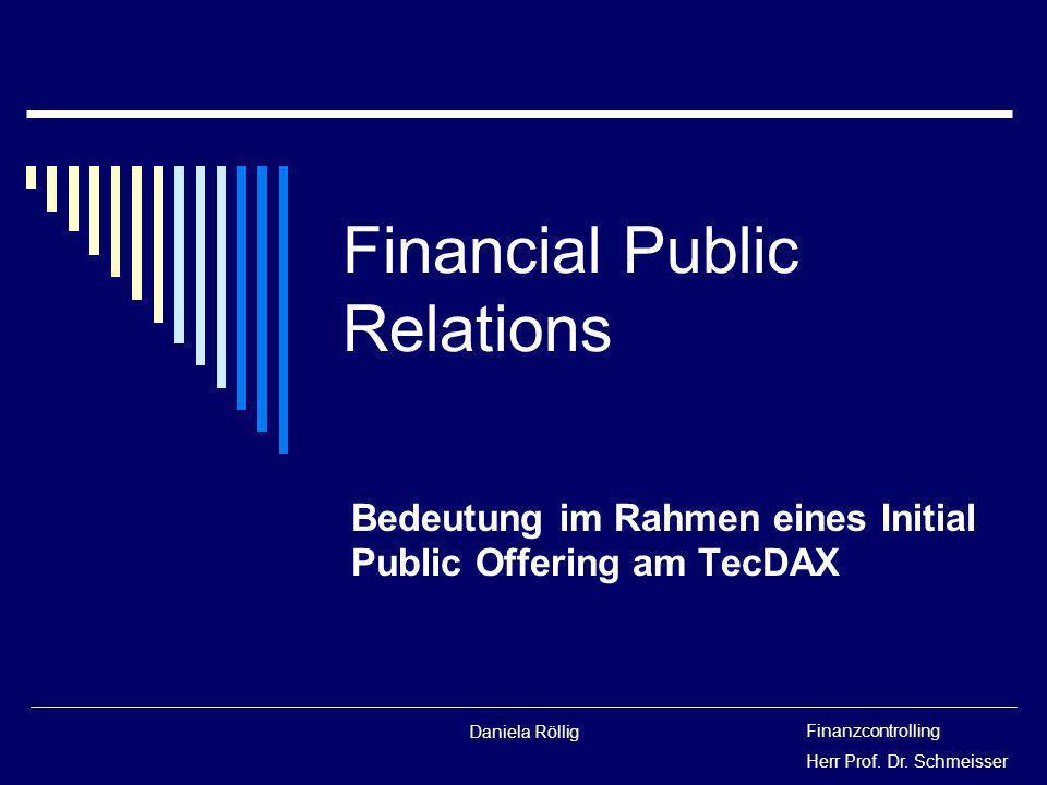 Daniela Röllig Financial Public Relations Bedeutung im Rahmen eines Initial Public Offering am TecDAX Finanzcontrolling Herr Prof. Dr. Schmeisser