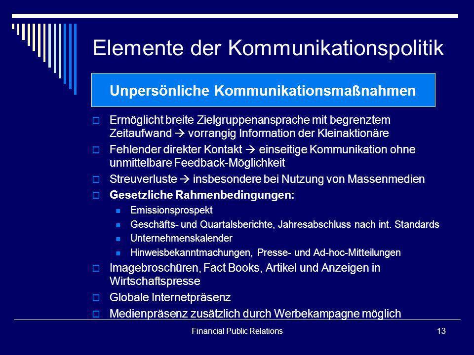 Financial Public Relations13 Elemente der Kommunikationspolitik Ermöglicht breite Zielgruppenansprache mit begrenztem Zeitaufwand vorrangig Informatio
