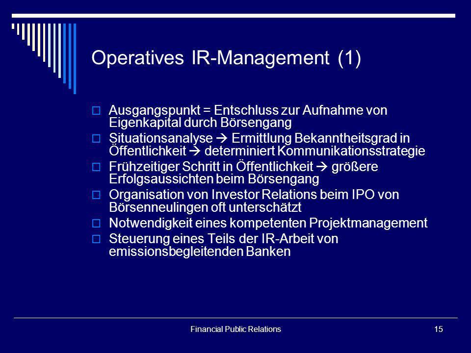 Financial Public Relations15 Operatives IR-Management (1) Ausgangspunkt = Entschluss zur Aufnahme von Eigenkapital durch Börsengang Situationsanalyse