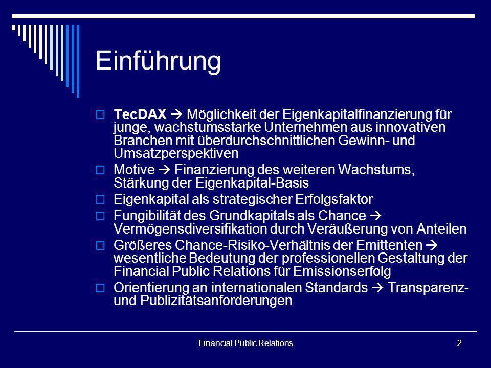 Financial Public Relations2 Einführung TecDAX Möglichkeit der Eigenkapitalfinanzierung für junge, wachstumsstarke Unternehmen aus innovativen Branchen
