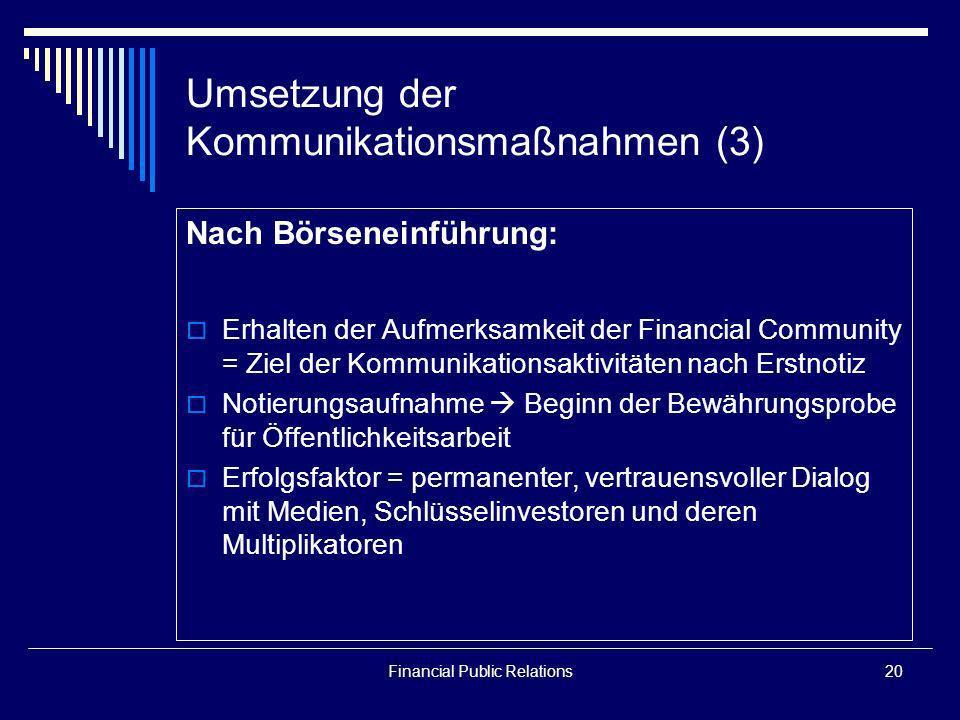 Financial Public Relations20 Umsetzung der Kommunikationsmaßnahmen (3) Nach Börseneinführung: Erhalten der Aufmerksamkeit der Financial Community = Zi