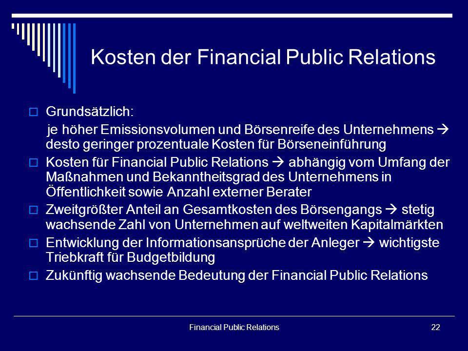 Financial Public Relations22 Kosten der Financial Public Relations Grundsätzlich: je höher Emissionsvolumen und Börsenreife des Unternehmens desto ger