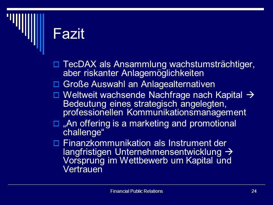 Financial Public Relations24 Fazit TecDAX als Ansammlung wachstumsträchtiger, aber riskanter Anlagemöglichkeiten Große Auswahl an Anlagealternativen W