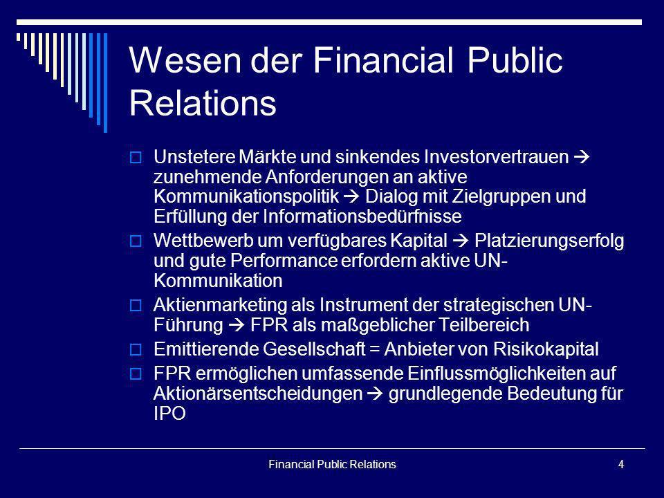 Financial Public Relations4 Wesen der Financial Public Relations Unstetere Märkte und sinkendes Investorvertrauen zunehmende Anforderungen an aktive K