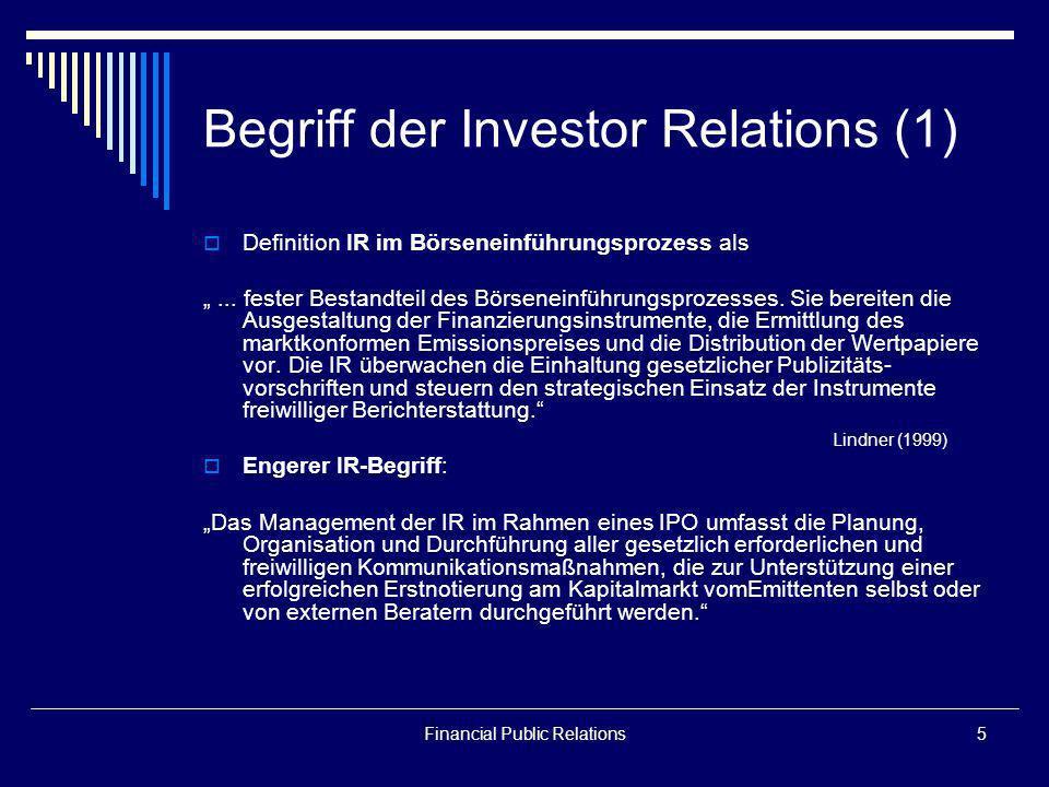 Financial Public Relations5 Begriff der Investor Relations (1) Definition IR im Börseneinführungsprozess als... fester Bestandteil des Börseneinführun