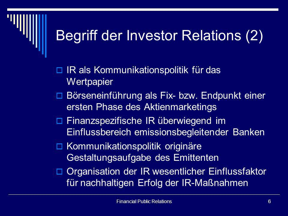 Financial Public Relations6 Begriff der Investor Relations (2) IR als Kommunikationspolitik für das Wertpapier Börseneinführung als Fix- bzw. Endpunkt