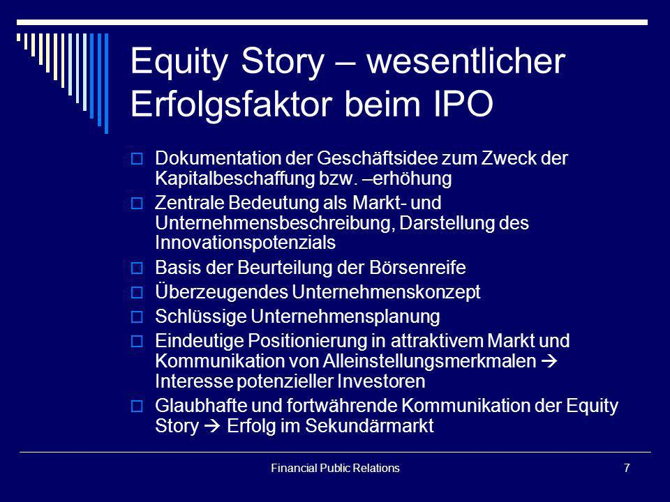 Financial Public Relations7 Equity Story – wesentlicher Erfolgsfaktor beim IPO Dokumentation der Geschäftsidee zum Zweck der Kapitalbeschaffung bzw. –