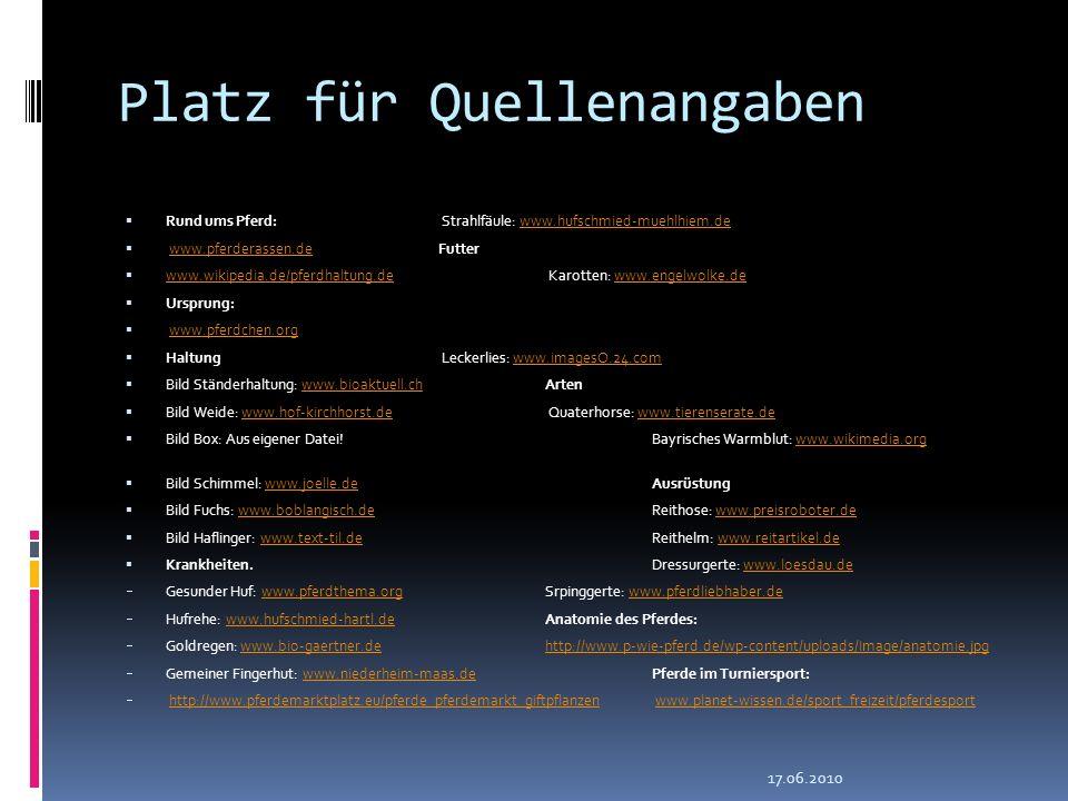 Platz für Quellenangaben Rund ums Pferd: Strahlfäule: www.hufschmied-muehlhiem.dewww.hufschmied-muehlhiem.de www.pferderassen.deFutterwww.pferderassen