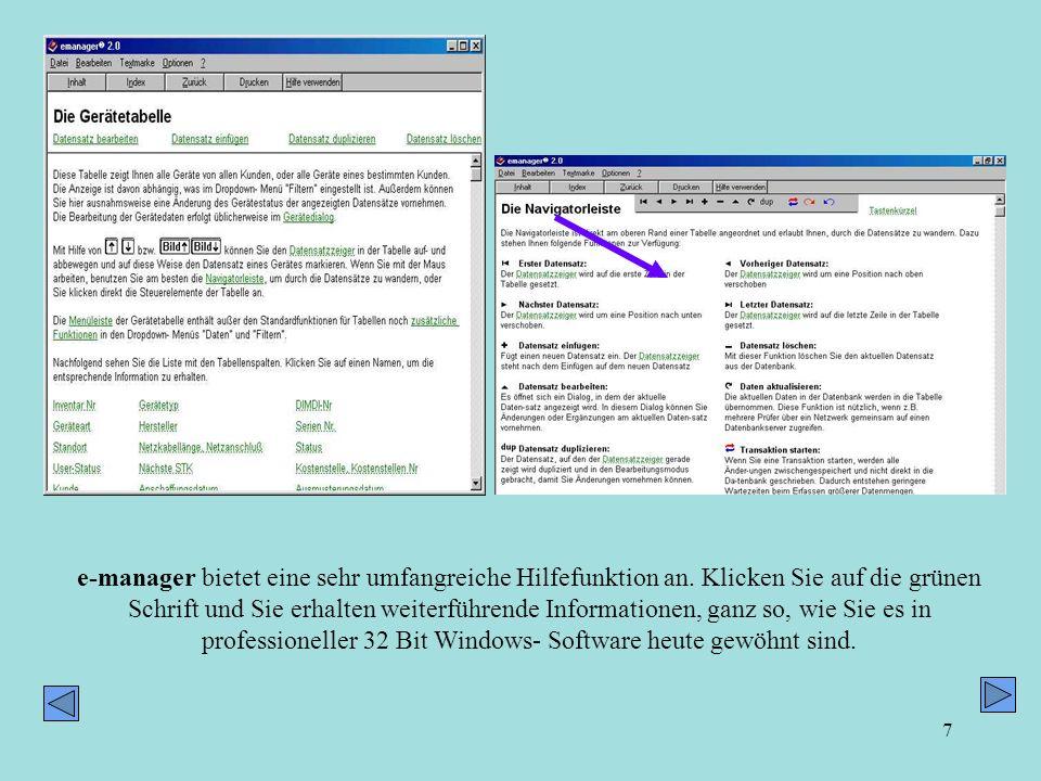 7 e-manager bietet eine sehr umfangreiche Hilfefunktion an. Klicken Sie auf die grünen Schrift und Sie erhalten weiterführende Informationen, ganz so,