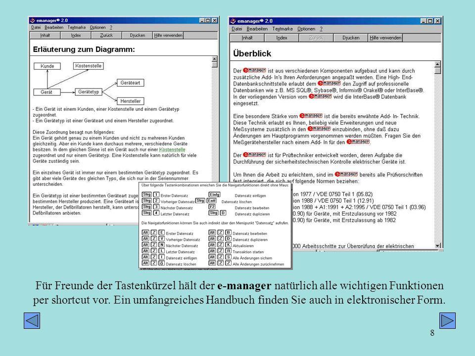 8 Für Freunde der Tastenkürzel hält der e-manager natürlich alle wichtigen Funktionen per shortcut vor. Ein umfangreiches Handbuch finden Sie auch in