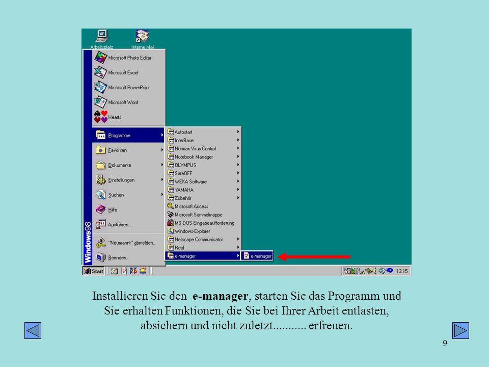 9 Installieren Sie den e-manager, starten Sie das Programm und Sie erhalten Funktionen, die Sie bei Ihrer Arbeit entlasten, absichern und nicht zuletz