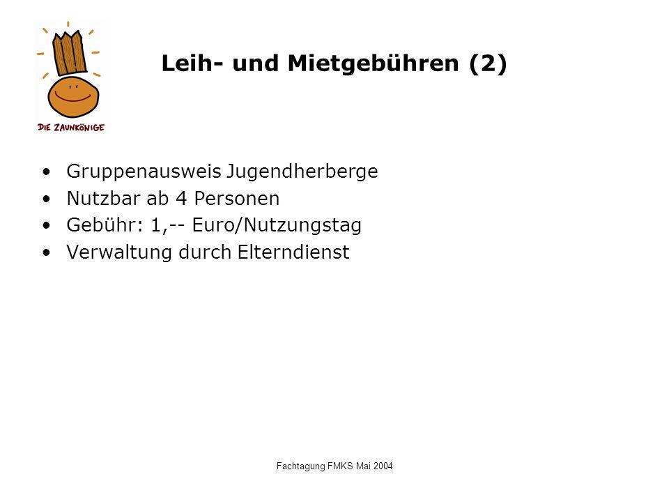 Fachtagung FMKS Mai 2004 Leih- und Mietgebühren (2) Gruppenausweis Jugendherberge Nutzbar ab 4 Personen Gebühr: 1,-- Euro/Nutzungstag Verwaltung durch
