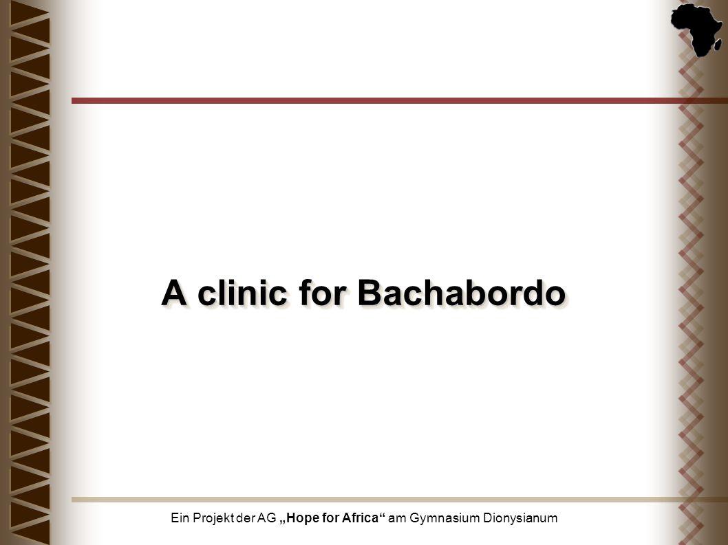 Ein Projekt der AG Hope for Africa am Gymnasium Dionysianum A clinic for Bachabordo