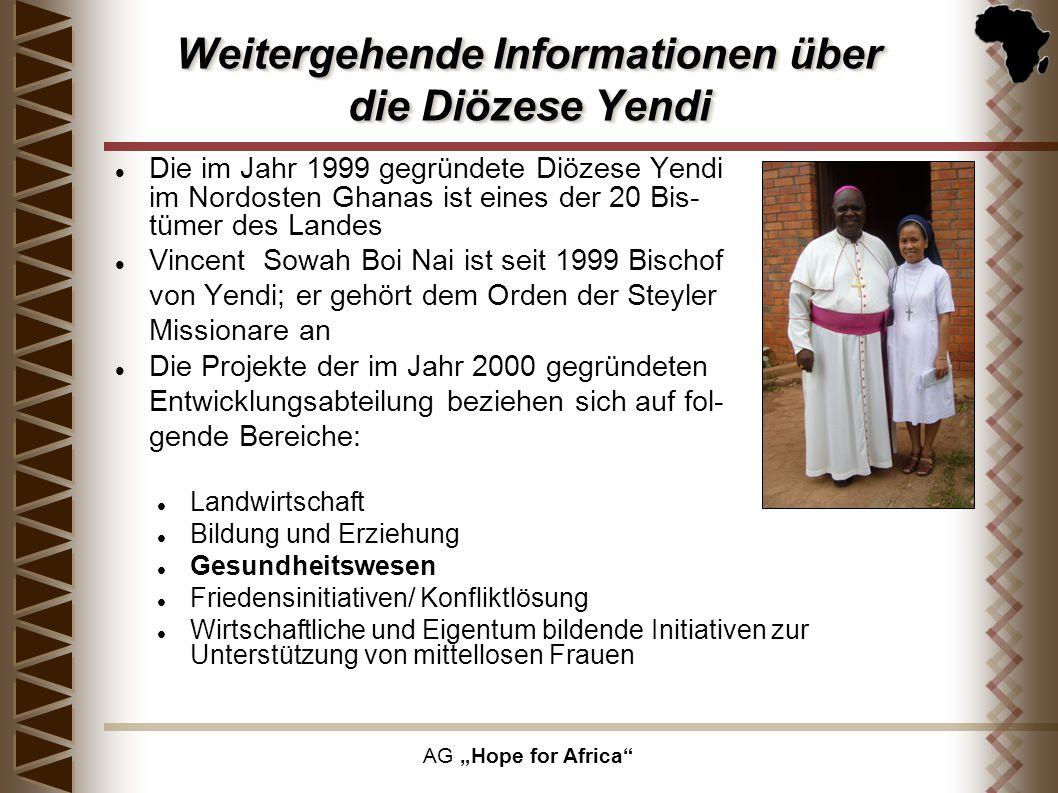 AG Hope for Africa Weitergehende Informationen über die Diözese Yendi Die im Jahr 1999 gegründete Diözese Yendi im Nordosten Ghanas ist eines der 20 B