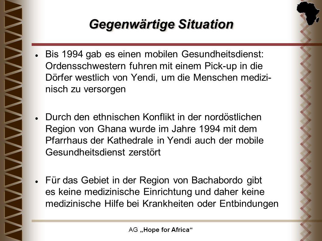 AG Hope for Africa Gegenwärtige Situation Bis 1994 gab es einen mobilen Gesundheitsdienst: Ordensschwestern fuhren mit einem Pick-up in die Dörfer wes