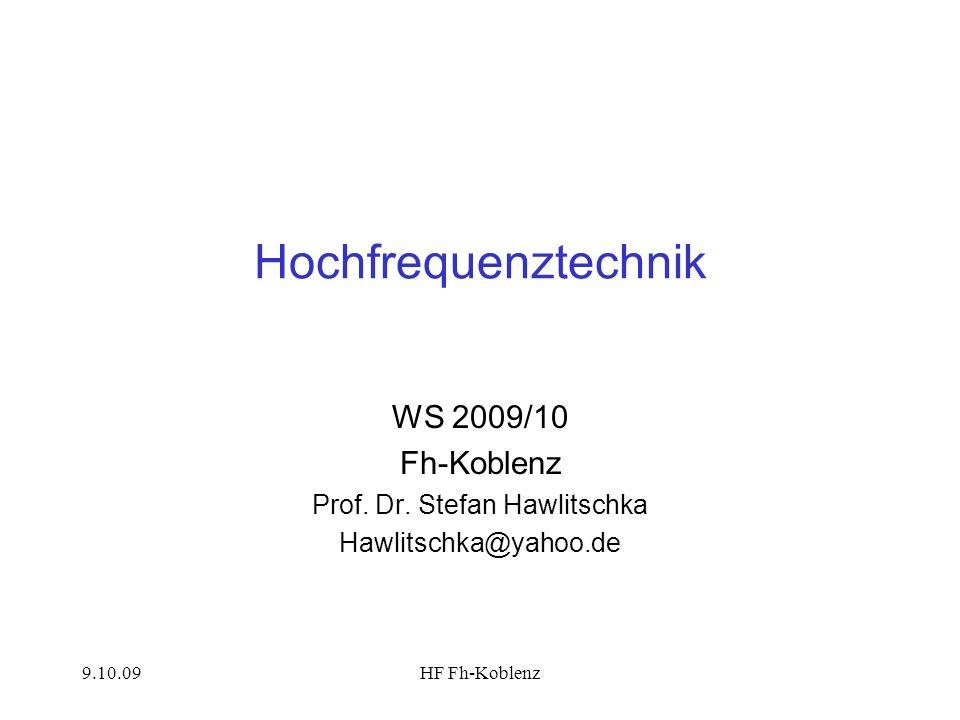 9.10.09HF Fh-Koblenz Hochfrequenztechnik WS 2009/10 Fh-Koblenz Prof. Dr. Stefan Hawlitschka Hawlitschka@yahoo.de