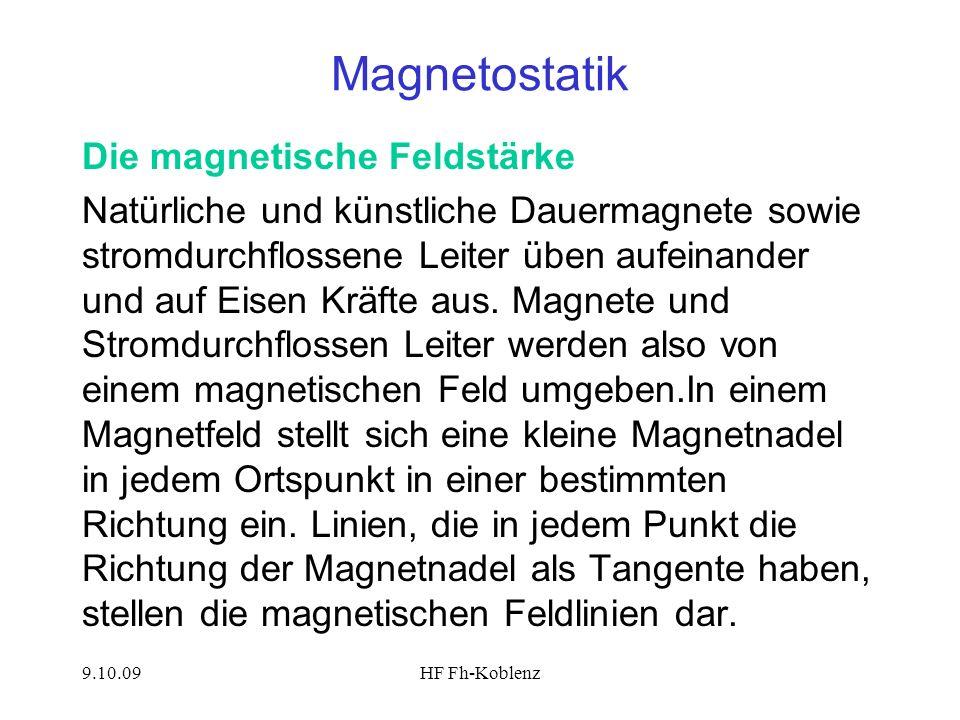 9.10.09HF Fh-Koblenz Magnetostatik Die magnetische Feldstärke Natürliche und künstliche Dauermagnete sowie stromdurchflossene Leiter üben aufeinander