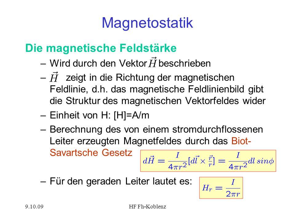 9.10.09HF Fh-Koblenz Magnetostatik Die magnetische Feldstärke –Wird durch den Vektor beschrieben – zeigt in die Richtung der magnetischen Feldlinie, d