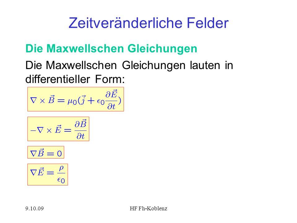 9.10.09HF Fh-Koblenz Zeitveränderliche Felder Die Maxwellschen Gleichungen Die Maxwellschen Gleichungen lauten in differentieller Form: