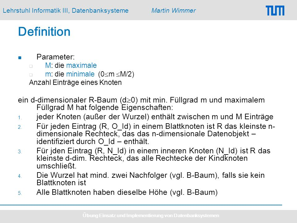 Lehrstuhl Informatik III, DatenbanksystemeMartin Wimmer Übung Einsatz und Implementierung von Datenbanksystemen Definition Parameter: M: die maximale