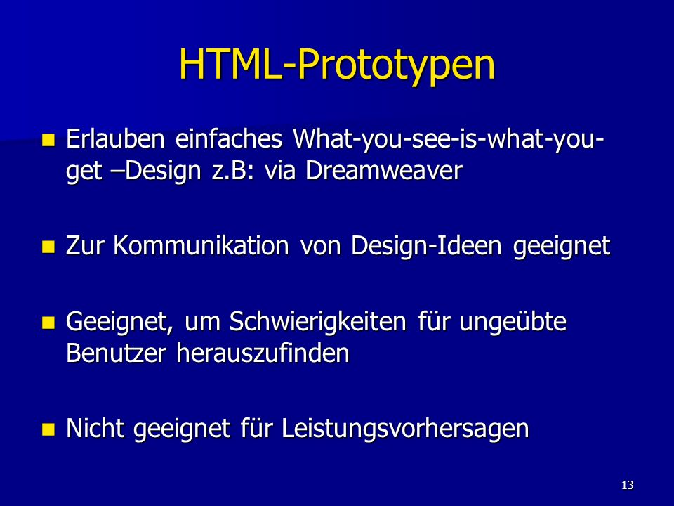 13 HTML-Prototypen Erlauben einfaches What-you-see-is-what-you- get –Design z.B: via Dreamweaver Erlauben einfaches What-you-see-is-what-you- get –Des