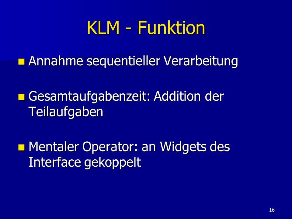 16 KLM - Funktion Annahme sequentieller Verarbeitung Annahme sequentieller Verarbeitung Gesamtaufgabenzeit: Addition der Teilaufgaben Gesamtaufgabenze