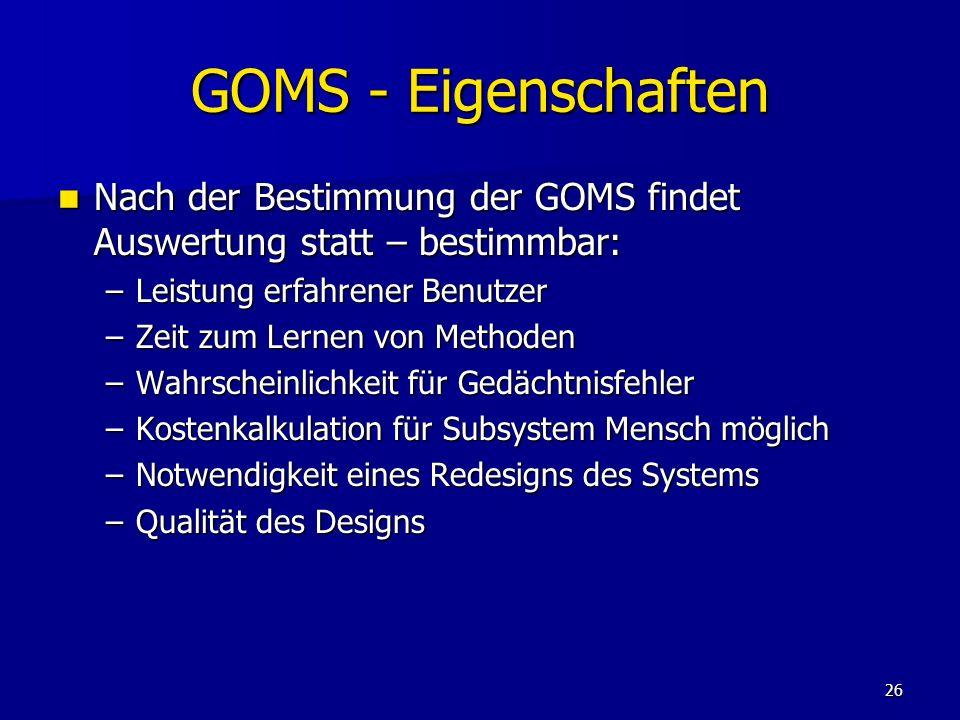 26 GOMS - Eigenschaften Nach der Bestimmung der GOMS findet Auswertung statt – bestimmbar: Nach der Bestimmung der GOMS findet Auswertung statt – best