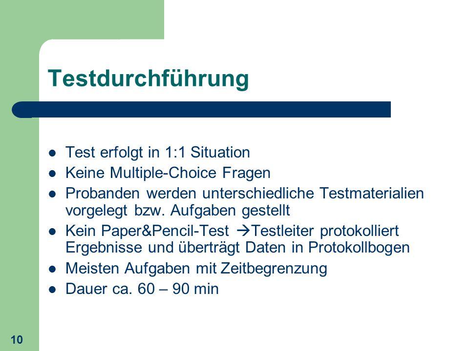10 Testdurchführung Test erfolgt in 1:1 Situation Keine Multiple-Choice Fragen Probanden werden unterschiedliche Testmaterialien vorgelegt bzw. Aufgab