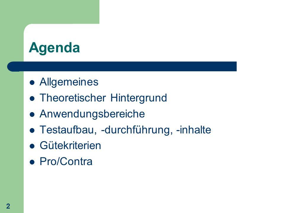 2 Agenda Allgemeines Theoretischer Hintergrund Anwendungsbereiche Testaufbau, -durchführung, -inhalte Gütekriterien Pro/Contra