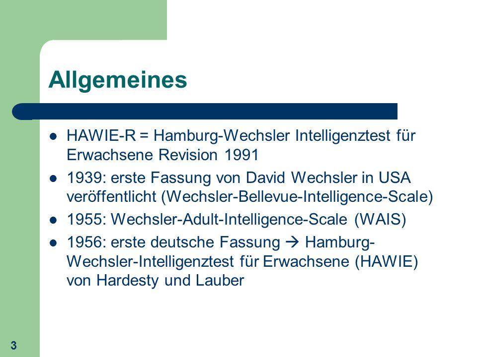 3 Allgemeines HAWIE-R = Hamburg-Wechsler Intelligenztest für Erwachsene Revision 1991 1939: erste Fassung von David Wechsler in USA veröffentlicht (We