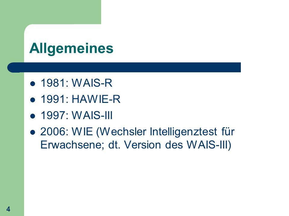 4 Allgemeines 1981: WAIS-R 1991: HAWIE-R 1997: WAIS-III 2006: WIE (Wechsler Intelligenztest für Erwachsene; dt. Version des WAIS-III)