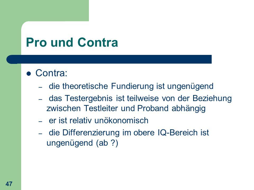 47 Pro und Contra Contra: – die theoretische Fundierung ist ungenügend – das Testergebnis ist teilweise von der Beziehung zwischen Testleiter und Prob