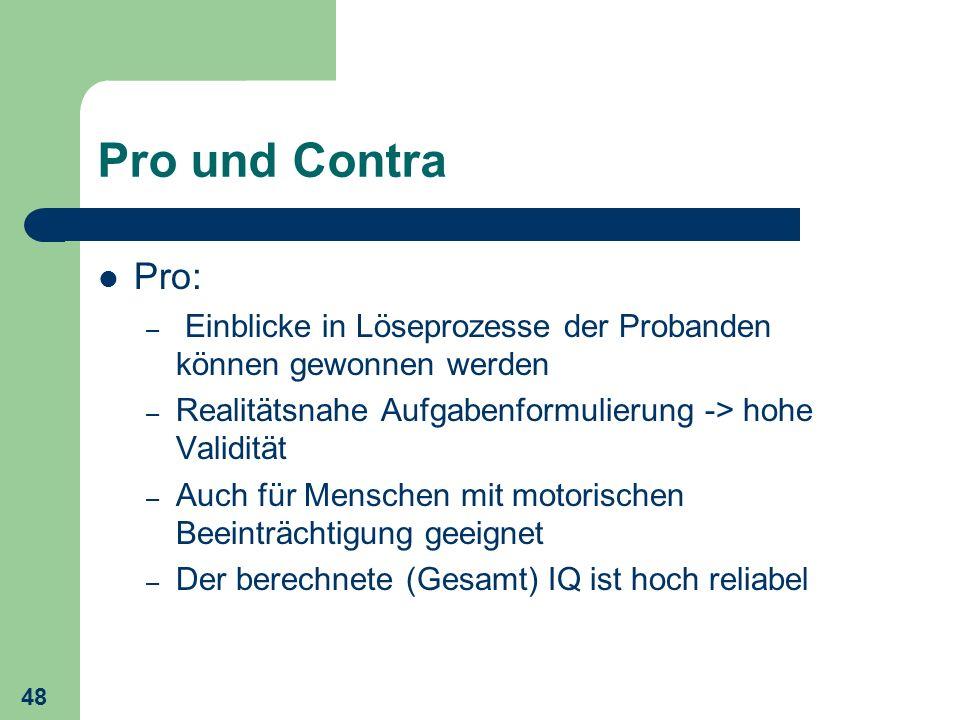 48 Pro und Contra Pro: – Einblicke in Löseprozesse der Probanden können gewonnen werden – Realitätsnahe Aufgabenformulierung -> hohe Validität – Auch