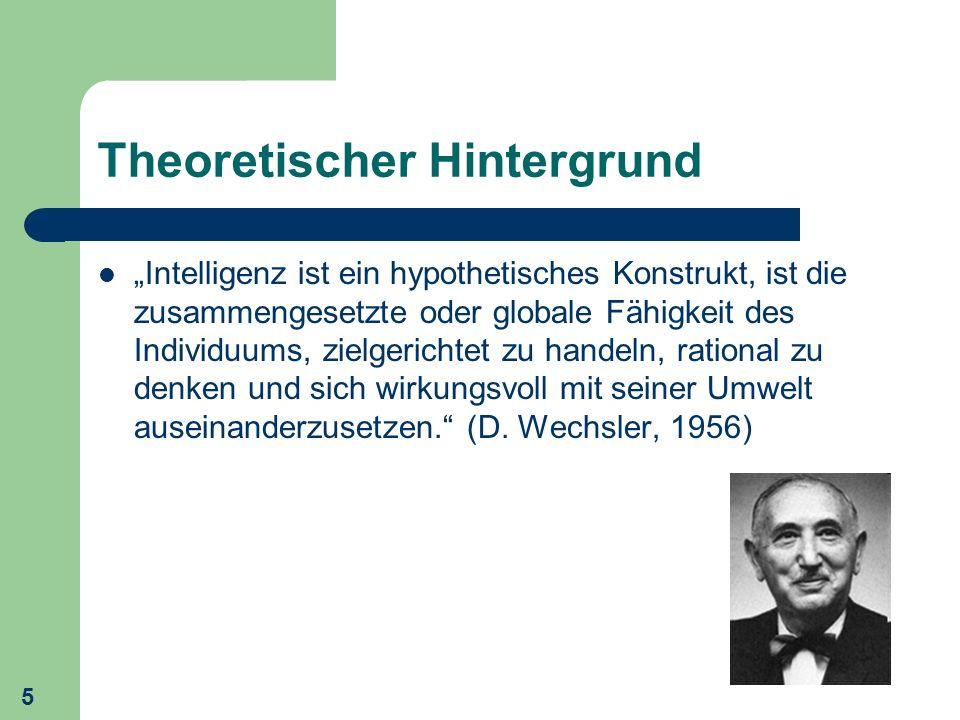 5 Theoretischer Hintergrund Intelligenz ist ein hypothetisches Konstrukt, ist die zusammengesetzte oder globale Fähigkeit des Individuums, zielgericht