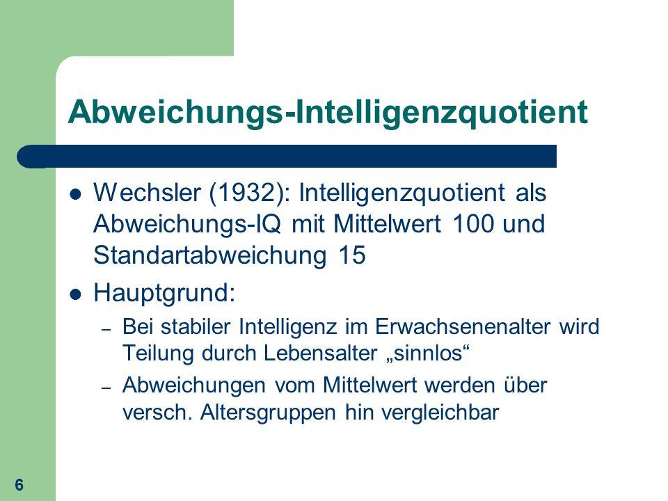 6 Abweichungs-Intelligenzquotient Wechsler (1932): Intelligenzquotient als Abweichungs-IQ mit Mittelwert 100 und Standartabweichung 15 Hauptgrund: – B