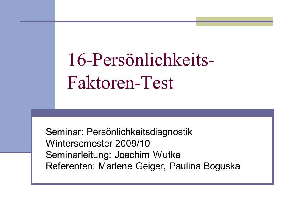 16-Persönlichkeits- Faktoren-Test Seminar: Persönlichkeitsdiagnostik Wintersemester 2009/10 Seminarleitung: Joachim Wutke Referenten: Marlene Geiger,