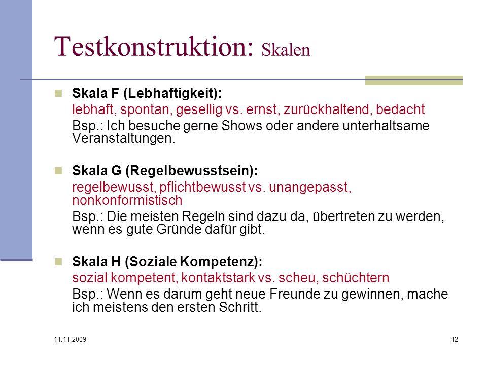 11.11.2009 12 Testkonstruktion: Skalen Skala F (Lebhaftigkeit): lebhaft, spontan, gesellig vs. ernst, zurückhaltend, bedacht Bsp.: Ich besuche gerne S