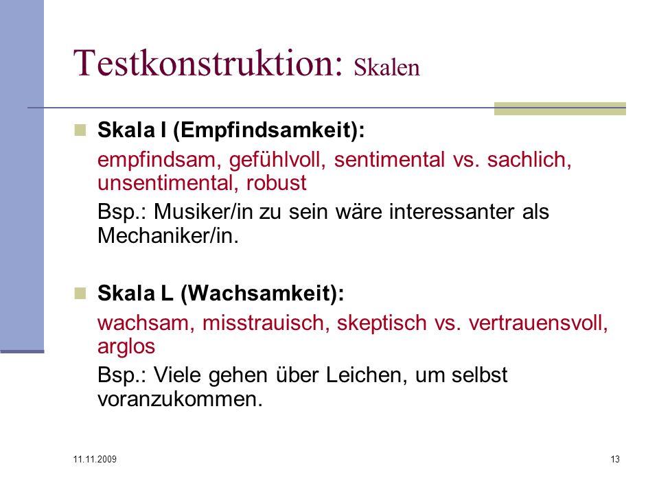 11.11.2009 13 Testkonstruktion: Skalen Skala I (Empfindsamkeit): empfindsam, gefühlvoll, sentimental vs. sachlich, unsentimental, robust Bsp.: Musiker