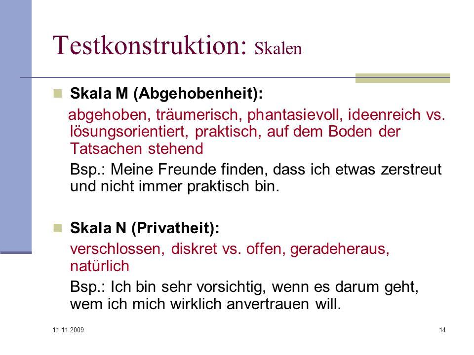 11.11.2009 14 Testkonstruktion: Skalen Skala M (Abgehobenheit): abgehoben, träumerisch, phantasievoll, ideenreich vs. lösungsorientiert, praktisch, au