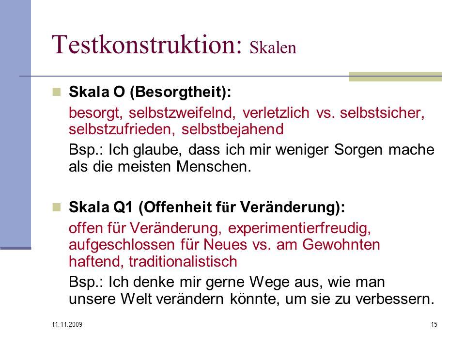 11.11.2009 15 Testkonstruktion: Skalen Skala O (Besorgtheit): besorgt, selbstzweifelnd, verletzlich vs. selbstsicher, selbstzufrieden, selbstbejahend