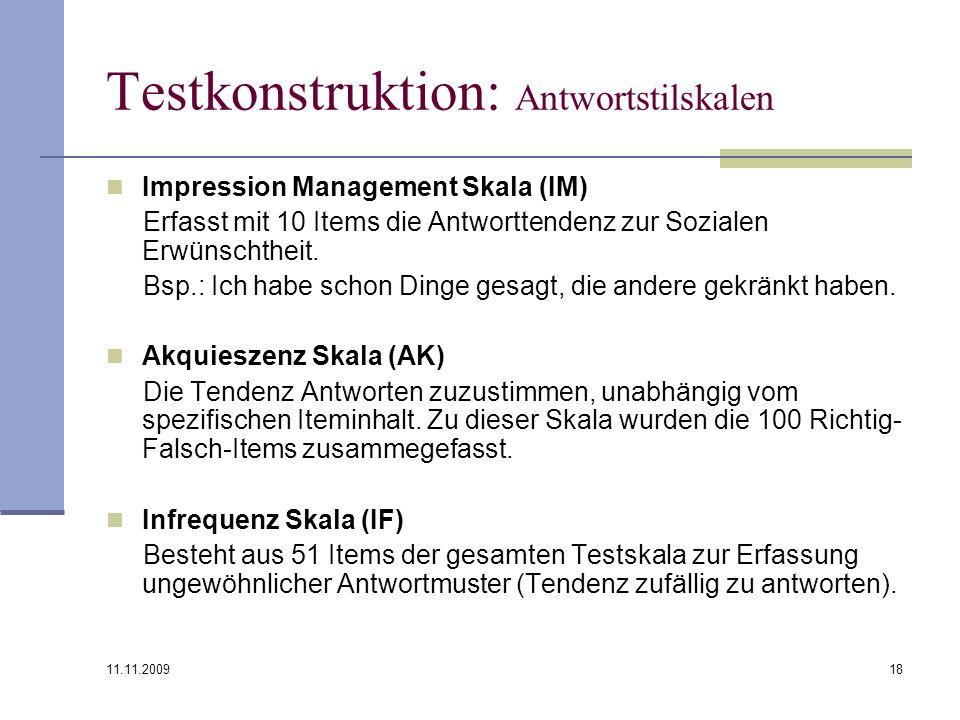11.11.2009 18 Testkonstruktion: Antwortstilskalen Impression Management Skala (IM) Erfasst mit 10 Items die Antworttendenz zur Sozialen Erwünschtheit.