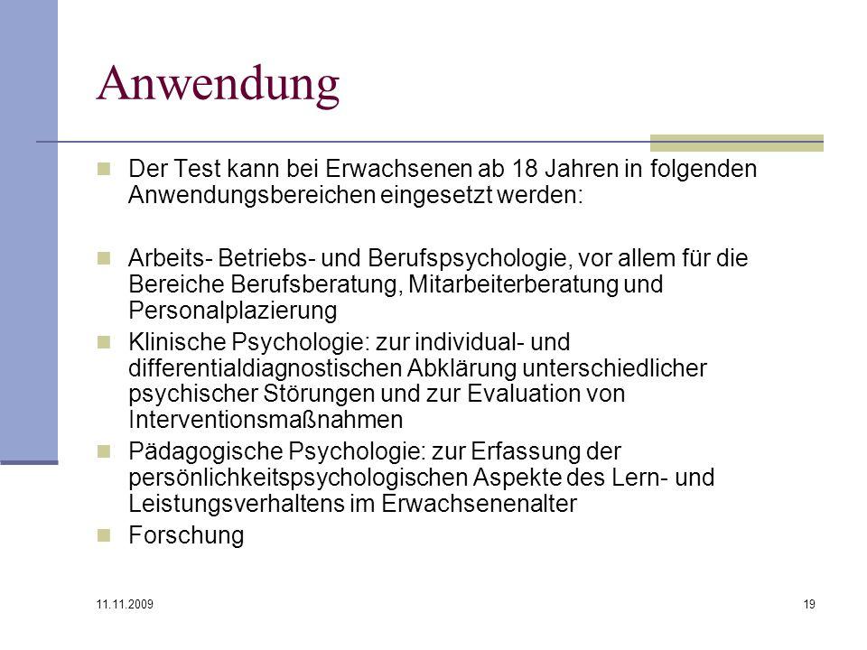 11.11.2009 19 Anwendung Der Test kann bei Erwachsenen ab 18 Jahren in folgenden Anwendungsbereichen eingesetzt werden: Arbeits- Betriebs- und Berufsps