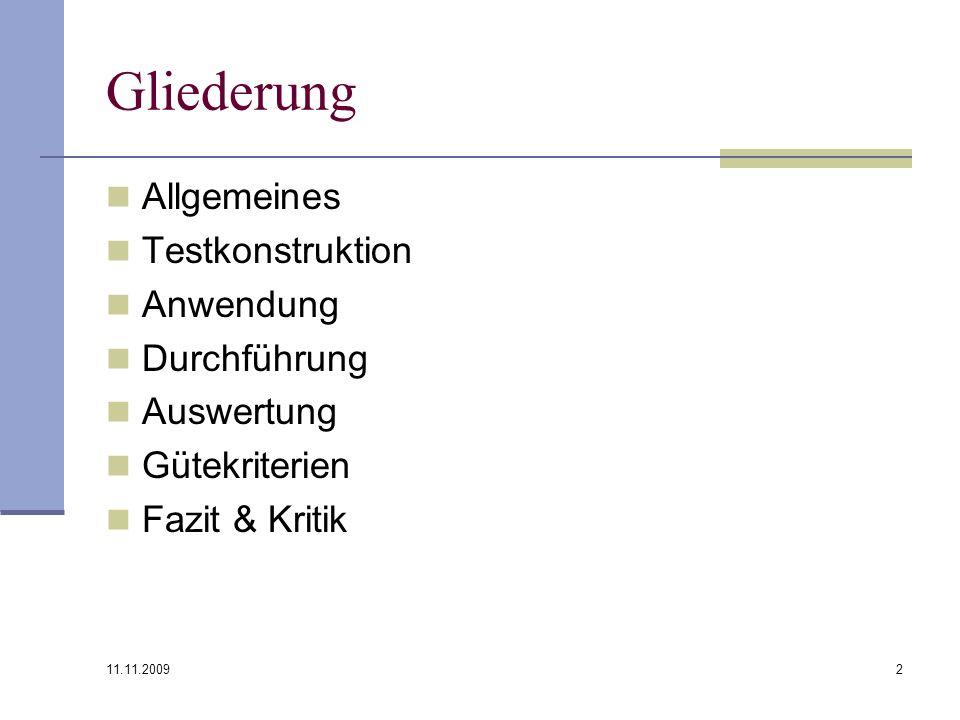 11.11.2009 2 Gliederung Allgemeines Testkonstruktion Anwendung Durchführung Auswertung Gütekriterien Fazit & Kritik